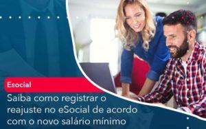 Saiba Como Registrar O Reajuste No E Social De Acordo Com O Novo Salario Minimo Quero Montar Uma Empresa - GCY Contabilidade