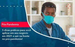 5 Dicas Práticas Para Você Aplicar Em Seu Negócio Em 2021 E Sair Na Frente No Pós Pandemia 1 - GCY Contabilidade