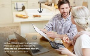Saiba Como Classificar As Suas Mercadorias E Se Mantenha Distande De Problemas Fiscais Saiba Mais Na Descricao Post 1 - GCY Contabilidade