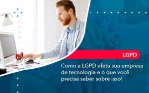 Como A Lgpd Afeta Sua Empresa De Tecnologia E O Que Voce Precisa Saber Sobre Isso 1 - GCY Contabilidade