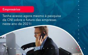Tenha Acesso Agora Mesmo A Pesquisa Da Cni Sobre O Futuro Das Empresas Neste Ano De 2021 1 - GCY Contabilidade