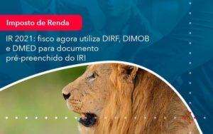 Ir 2021 Fisco Agora Utiliza Dirf Dimob E Dmed Para Documento Pre Preenchido Do Ir 1 - GCY Contabilidade