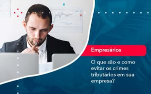 O Que Sao E Como Evitar Os Crimes Tributarios Em Sua Empresa - GCY Contabilidade
