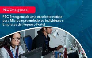 Pec Emergencial Uma Excelente Noticia Para Microempreendedores Individuais E Empresas De Pequeno Porte 1 - GCY Contabilidade