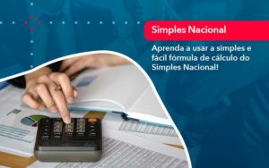 Aprenda A Usar A Simples E Facil Formula De Calculo Do Simples Nacional - GCY Contabilidade