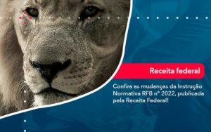 Confira As Mudancas Da Instrucao Normativa Rfb N 2022 Publicada Pela Receita Federal - GCY Contabilidade