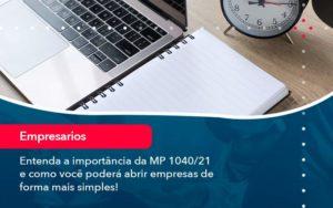 Entenda A Importancia Da Mp 1040 21 E Como Voce Podera Abrir Empresas De Forma Mais Simples - GCY Contabilidade