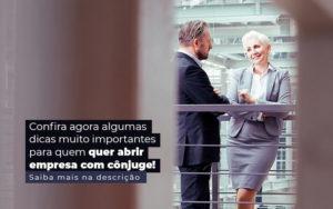 Confira Agora Algumas Dicas Muito Importantes Para Quem Quer Abrir Empresa Com Conjuge Post 1 - GCY Contabilidade