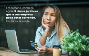 Empresario Conheca Agora 5 Riscos Juridicos Que A Sua Empres Pode Estar Correndo Post 2 - GCY Contabilidade