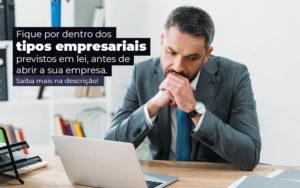 Fique Por Dentro Dos Tipos Empresariais Proevisto Em Lei Antes De Abrir A Sua Empresa Post - GCY Contabilidade