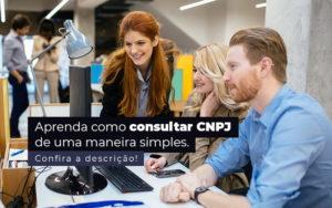 Aprenda Como Consultar Cnpj De Uma Maneira Simples Post 1 - GCY Contabilidade