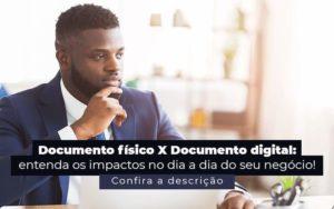 Documento Fisico X Documento Digital Entenda Os Impactos No Dia A Dia Do Seu Negocio Post 1 - GCY Contabilidade