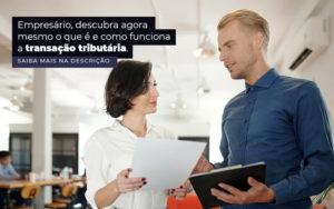 Empresario Descubra Agora Mesmo O Que E E Como Funciona A Transacao Tributaria Post 1 - GCY Contabilidade