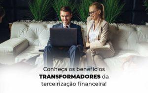 Conheca Os Beneficios Transformadores Da Terceirizacao Financeira Blog 1 - GCY Contabilidade