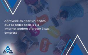 Aproveite As Oportunidades Que As Redes Sociais E A Internet Podem Oferecer à Sua Empresa Gcy Contabil - GCY Contabilidade
