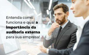 Entenda Como Funciona E Qual A Importancia Da Auditoria Externa Para Sua Empresa Blog 1 - GCY Contabilidade