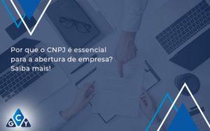 Por Que O Cnpj é Essencial Para A Abertura De Empresa Gcy Contabil - GCY Contabilidade