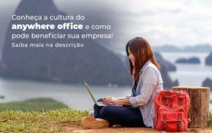 Conheca A Cultura Do Anywhere Office E Como Pode Beneficiar Sua Empresa Blog 2 - GCY Contabilidade